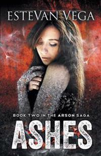 Ashes (Book Two in the Arson Saga)