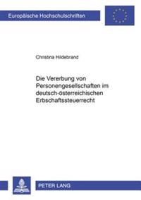 Die Vererbung Von Personengesellschaftsanteilen Im Deutsch-Oesterreichischen Erbschaftsteuerrecht