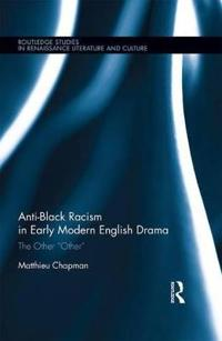 """Anti-Black Racism in Early Modern English Drama: The Other """"other"""""""