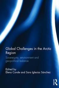 Global Challenges in the Arctic Region: Sovereignty, Environment and Geopolitical Balance