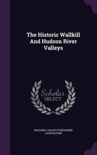 The Historic Wallkill and Hudson River Valleys