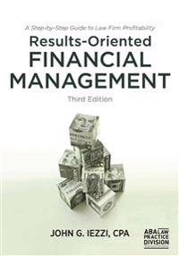 Results-Oriented Financial Management: A Step-By-Step Guide to Law Firm Profitability