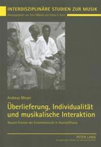 Ueberlieferung, Individualitaet Und Musikalische Interaktion: Neuere Formen Der Ensemblemusik in Asante/Ghana