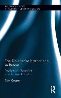 The Situationist International in Britain: Modernism, Surrealism, and the Avant-Garde