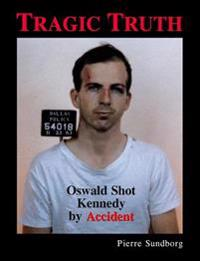 Tragic Truth: Oswald Shot Kennedy by Accident