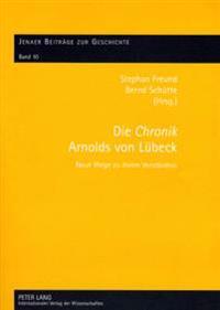 Die Chronik Arnolds Von Luebeck: Neue Wege Zu Ihrem Verstaendnis