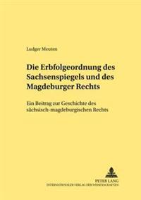 Die Erbfolgeordnung Des Sachsenspiegels Und Des Magdeburger Rechts: Ein Beitrag Zur Geschichte Des Saechsisch-Magdeburgischen Rechts