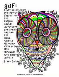 Gufi Libro Da Colorare Misterioso Fantastico Per Bambini Adulti Adolescenti Pensionati Anziano Per Casa Scuola Ospedale Casa Di Riposo USO Ovunque Con