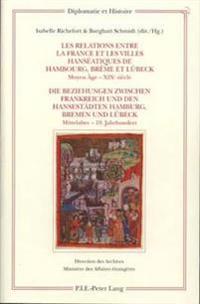 Les Relations Entre La France Et Les Villes Hanséatiques de Hambourg, Brème Et Luebeck - Die Beziehungen Zwischen Frankreich Und Den Hansestaedten Ham