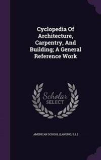 Cyclopedia of Architecture, Carpentry, and Building; A General Reference Work