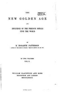 The New Golden Age and Influence of the Precious Metals Upon the World