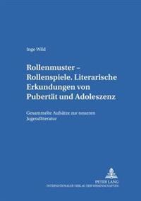 Rollenmuster - Rollenspiele: Literarische Erkundungen Von Pubertaet Und Adoleszenz- Gesammelte Aufsaetze Zur Neueren Jugendliteratur