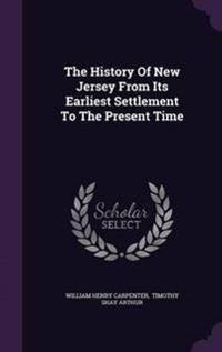 The History of New Jersey from Its Earliest Settlement to the Present Time