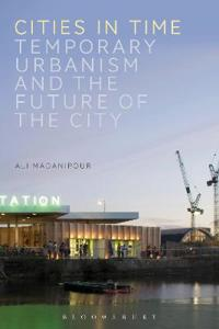 Cities in Time: Temporary Urbanism and the Future of the City