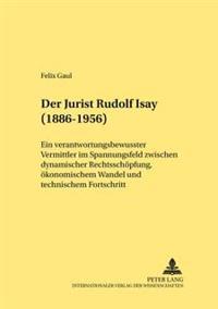 Der Jurist Rudolf Isay (1886-1956): Ein Verantwortungsbewusster Vermittler Im Spannungsfeld Zwischen Dynamischer Rechtsschrechtsschoepfung, Oekonomisc