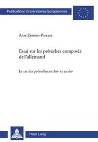 """Essai Sur Les Preverbes Composes de L'Allemand: Le Cas Des Preverbes En """"Hin""""- Et En """"Her""""-"""