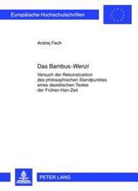 Das Bambus-«wenzi»: Versuch Der Rekonstruktion Des Philosophischen Standpunktes Eines Daoistischen Textes Der Fruehen Han-Zeit