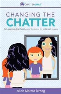 Changing the Chatter: Help Your Daughter Look Beyond the Mirror for Better Self-Esteem.