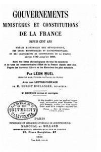 Gouvernements, Ministeres Et Constitutions de La France Depuis Cent ANS
