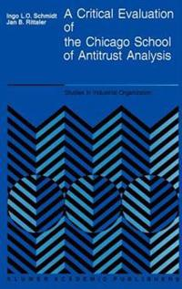 A Critical Evaluation of the Chicago School of Antitrust Analysis