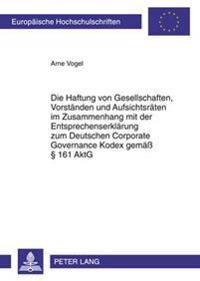Die Haftung Von Gesellschaften, Vorstaenden Und Aufsichtsraeten Im Zusammenhang Mit Der Entsprechenserklaerung Zum Deutschen Corporate Governance Kode