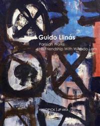 Guido Llinas Parisian Works His Friendship with Wifredo Lam