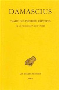 Damascius, Traite Des Premiers Principes: Tome III: de la Procession de L'Unifie.