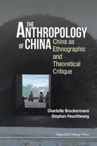 The Anthropology of China: China as Ethnographic and Theoretical Critique