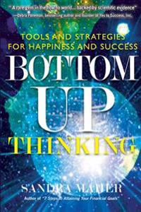 Bottom-Up Thinking: Tools and Strategies for Happiness and Success