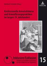 Konfessionelle Armutsdiskurse Und Armenfuersorgepraktiken Im Langen 19. Jahrhundert