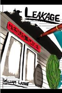 Leakage: A Story of the Saving Grace of Jesus Christ and Deliverance from Alcohol, Drugs, Overeating, and Self