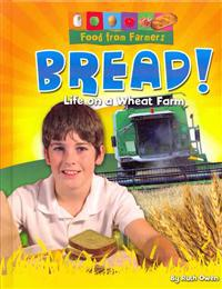 Bread!: Life on a Wheat Farm