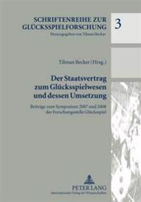 Der Staatsvertrag Zum Gluecksspielwesen Und Dessen Umsetzung: Beitraege Zum Symposium 2007 Und 2008 Der Forschungsstelle Gluecksspiel
