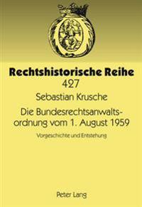 Die Bundesrechtsanwaltsordnung Vom 1. August 1959: Vorgeschichte Und Entstehung
