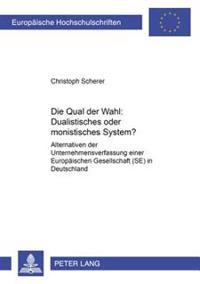 Die Qual Der Wahl Dualistisches Oder Monistisches System?: Alternativen Der Unternehmensverfassung Einer Europaeischen Gesellschaft (Se) in Deutschlan