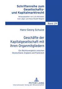 Geschaefte Der Kapitalgesellschaft Mit Ihren Organmitgliedern: Ein Rechtsvergleich Zwischen Deutschland, England Und Frankreich