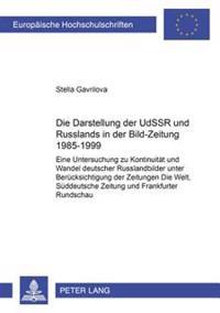 Die Darstellung Der Udssr Und Russlands in Der «bild-Zeitung» 1985-1999: Eine Untersuchung Zu Kontinuitaet Und Wandel Deutscher Russlandbilder Unter B