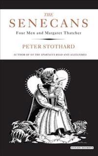 The Senecans: Four Men and Margaret Thatcher