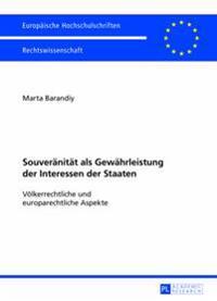Souveraenitaet ALS Gewaehrleistung Der Interessen Der Staaten: Voelkerrechtliche Und Europarechtliche Aspekte