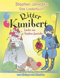 Ritter Kunibert - 20 Fröhliche Kinderlieder Für's Ganze Jahr: Das Liederbuch Mit Allen Texten, Noten Und Gitarrengriffen Zum Mitsingen Und Mitspielen