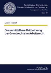Die Unmittelbare Drittwirkung Der Grundrechte Im Arbeitsrecht: Die Auswirkungen Der Von Hans Carl Nipperdey Begruendeten Lehre Auf Die Rechtsprechung