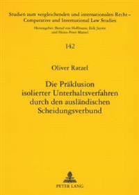 Die Praeklusion Isolierter Unterhaltsverfahren Durch Den Auslaendischen Scheidungsverbund: Zugleich Ein Beitrag Zur Internationalen Verbundszustaendig