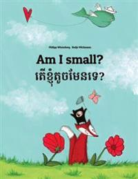 Am I Small? Ter Khnhom Touch Men Te?: Children's Picture Book English-Khmer/Cambodian (Bilingual Edition/Dual Language)