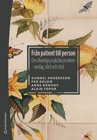 Från patient till person - Om allvarliga psykiska problem - vardag, vård och stöd