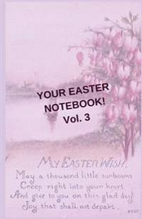 Your Easter Notebook! Vol. 3: A Journal Notebook Diary with Lined Pages and Easter Images