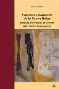 L'Aventure Flamande de la «revue Belge»: Langues, Littératures Et Cultures Dans l'Entre-Deux-Guerres