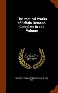 The Poetical Works of Felicia Hemans. Complete in One Volume