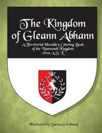 The Kingdom of Gleann Abhann: A Territorial Heraldry Coloring Book of the Nineteenth Kingdom