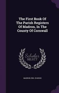 The First Book of the Parish Registers of Madron, in the County of Cornwall