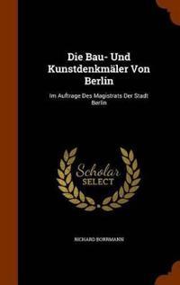 Die Bau- Und Kunstdenkmaler Von Berlin